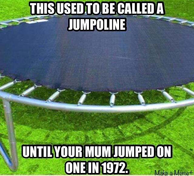 Your mum. . funny jumpoline Mom rekt