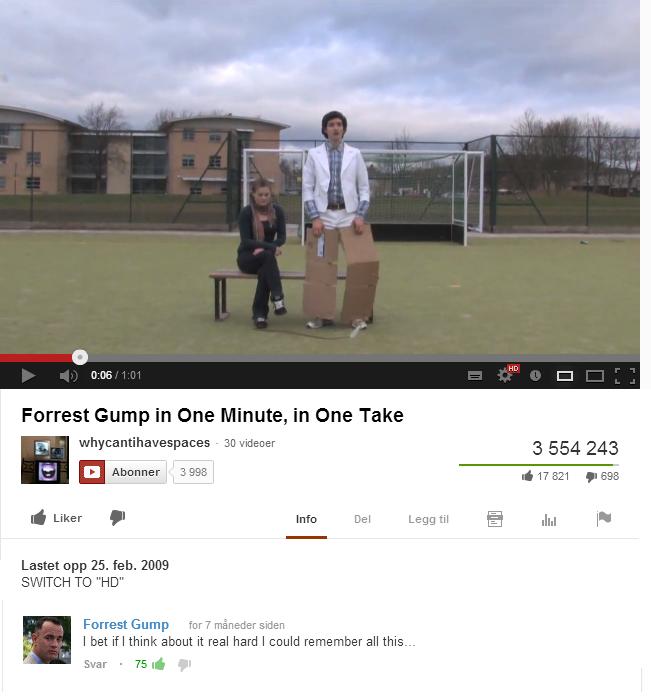 Youtube. . Forrest Gump in one Minute, in one Take E - Em hardener 3 554 243 ii El Abother 3998 _ If Liker . Info Del Legg til El Jig 'pts Lastet opp 25. b. 200 youtube