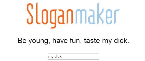 Yummee. . oir Be young, have fun, taste my dick.. it aint gonna taste itself Penis Slogan