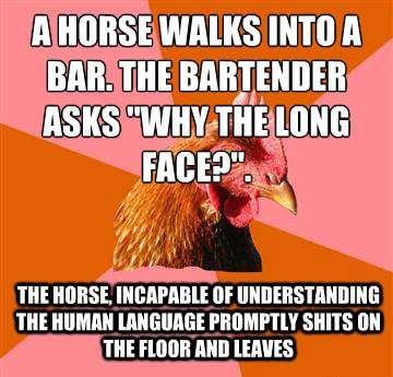 A horse. Walks into a bar. Ell' ' WALKS mm A THE HEISSE. Ill' THE MII [