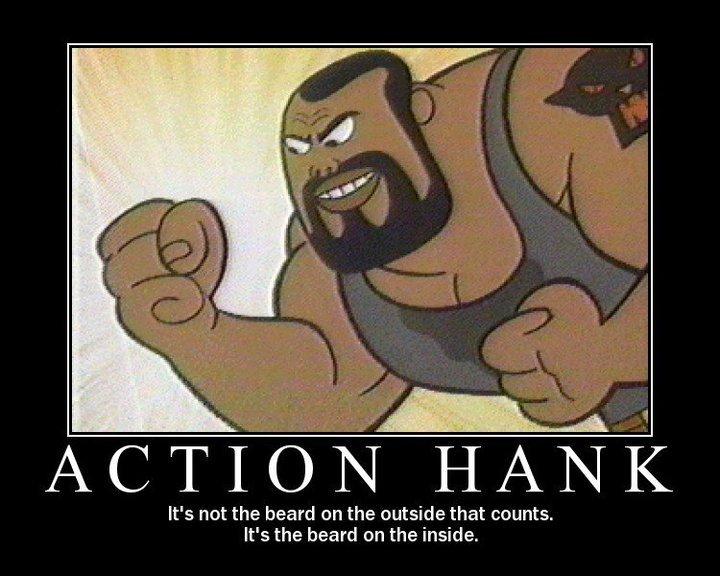 action hank. do you have a beard on the inside. ACTION IAI, ttl) sir. F;;: We not the beard on the outside that counts. We the beard on the inside.