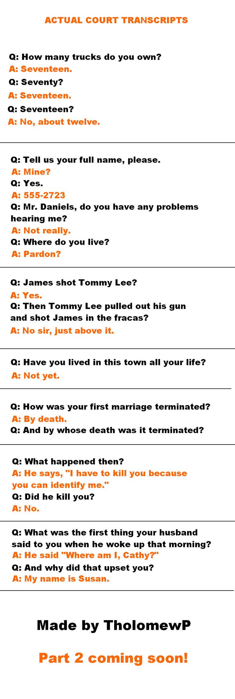 Actual Court Transcripts. Part five here:<br /> funnyjunk.com/funny_pictures/945749/Actual+Court+Transcripts+5/<br /> Part four here:<br /> fu