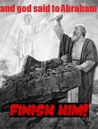 and god said to abraham. what really happened... credz to thebunnythebear.. related .gif