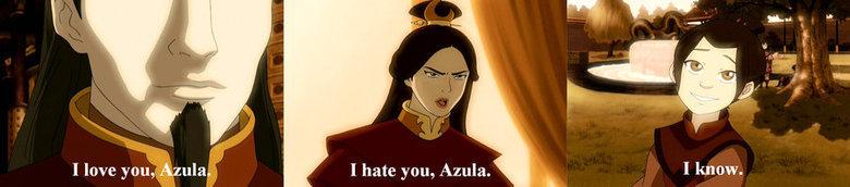 "azula. herp. I know. I love you/ ' "" I hate you, Azula.. Ursa didn't have Azula, she was worried about her sanity."