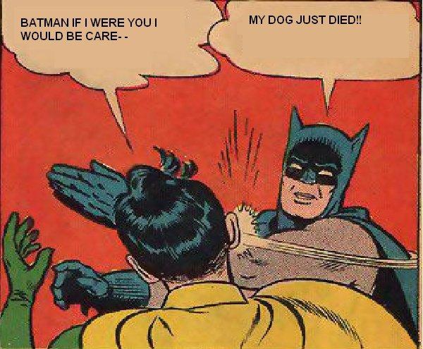 batman's dog died. thumb it so robbin can give batman a slap for once..