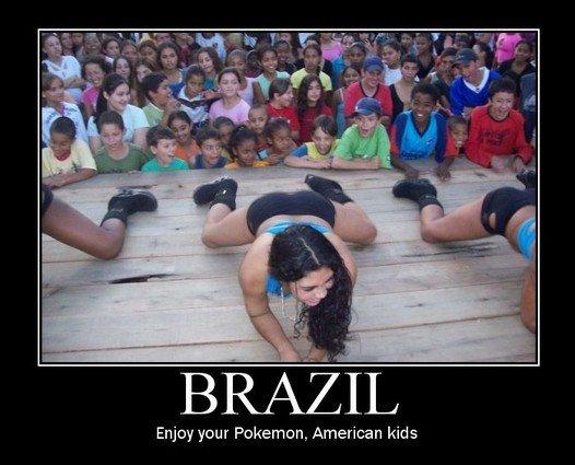 Brazil. . Enjoy Pokemon, American kids. Oh ill enjoy it