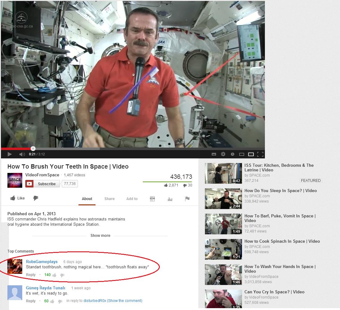 Brush Your Teeth In Space. Chris Hadfield shows us how to do basic in space orbit. www.youtube.com/watch?v=TU9kffoAQ8U.