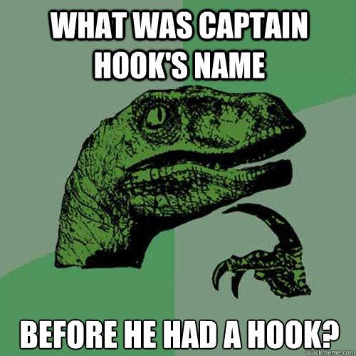 Captain Hook. . WHAT WAS CAPTAIN Hillel(' S NAME. Mr. Hands?