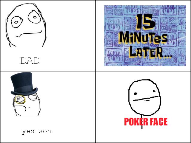 dad.... always happens.. my dad is the same