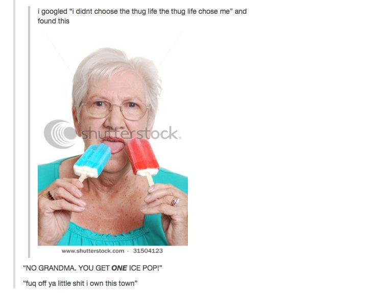"dammit grandma. . I goated ""I decant eht: thug We ma thug lift: Erase ma"" and found this NO GRANDMA. YOU GET CINE ICE POP!"" fun: cuff ya little I awn this timn"""