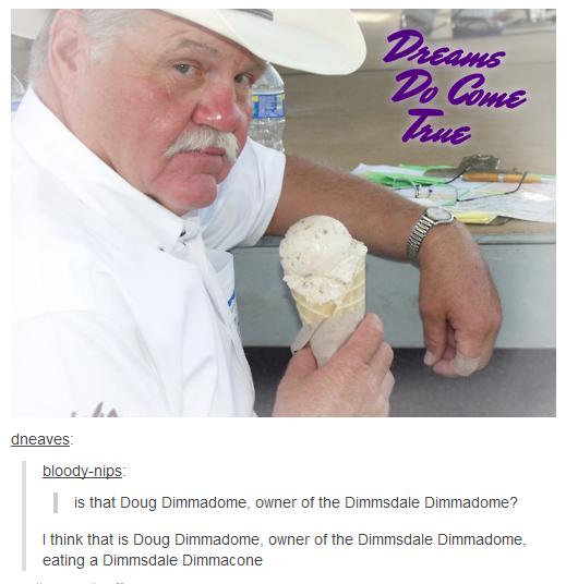 Doug Dimmadome. Source: .. I'm so dimmadone.