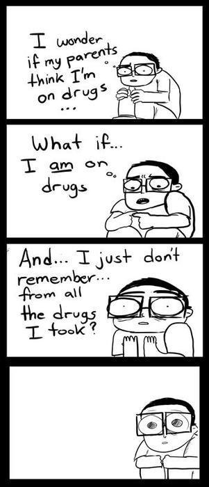 drugs. .. Duuuudeeee