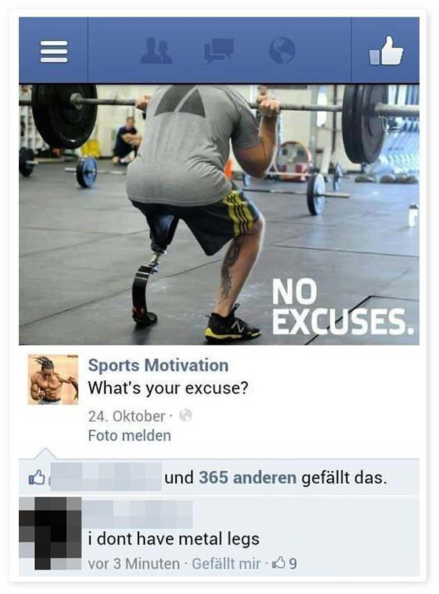"""excuses. . i'."""" Sports Motivation What' s your excuse? 24. Oktober Futon maiden dla, und 365 anderen gefaellt das. i dont have metal legs i 'war 3 Minuten """" Gef"""