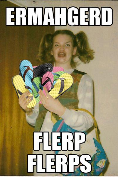 Flerp Flerps. Yep.. I finally get to use this...