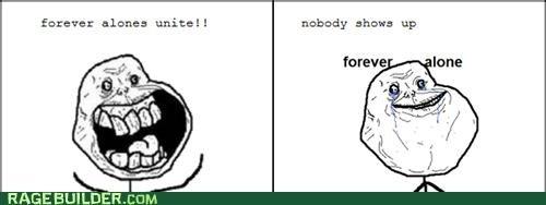 forever alone. please thumb either way. Eaten: alone, unicat, nobody shoppes up
