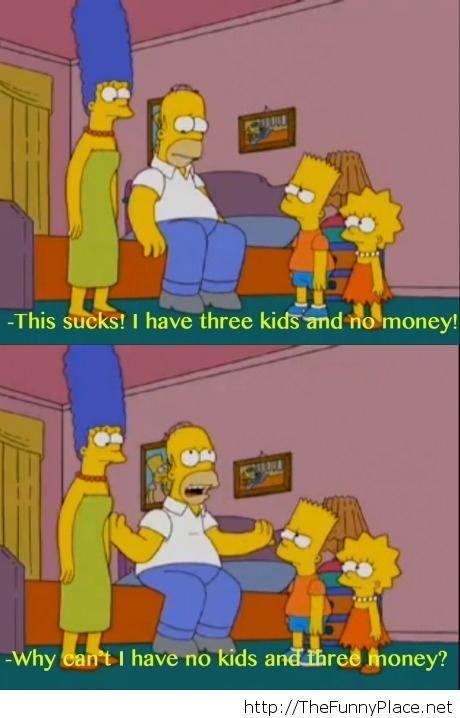 "Funny cartoons 2014. Funny cartoons 2014 . Why C' d n' t I have 111. 11 kids , e money?. ""Funny cartoons""? No it's The Simpsons. ""2014""? X:Suspicious"