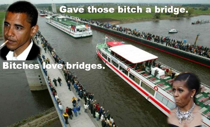 gave those bitch a bridge. c'mon guyz, this is my first 1.