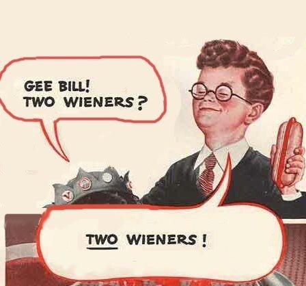 Gee Bill. . an BILL! WIENERS?
