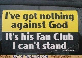 God..?. . against ? It' s his Fan Club