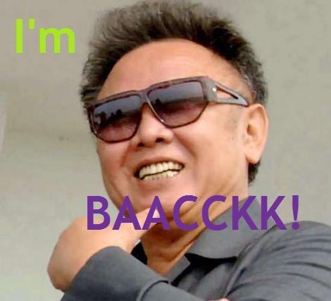 HE'S BACK!. North Korea is Best Korea.. Hes back