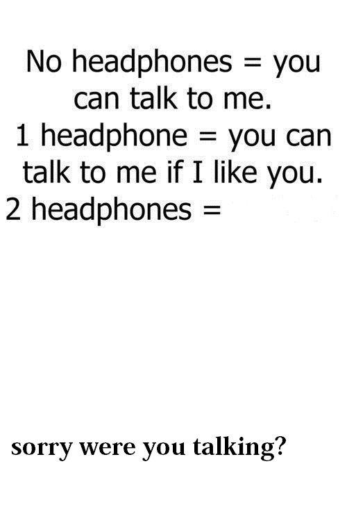 headphones. oc by whamaclabam. blt) headphones = you can talk to me. 1 headphone = you can talk to n' if I like you. 2 headphones = sorry were you talking?
