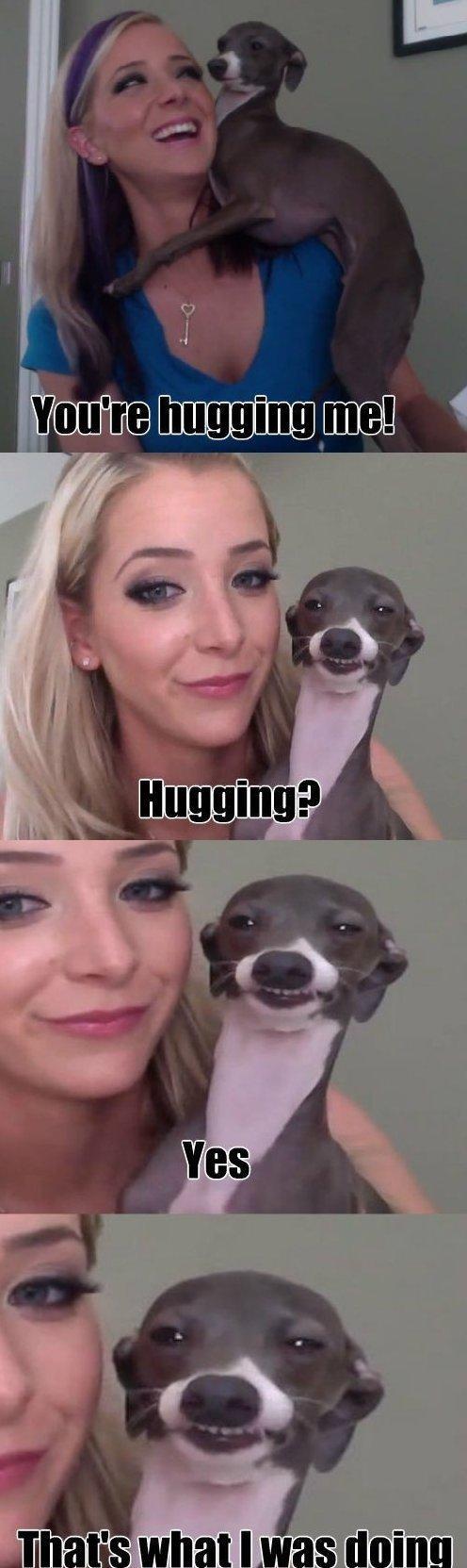 hugging. .. You lucky bastard.