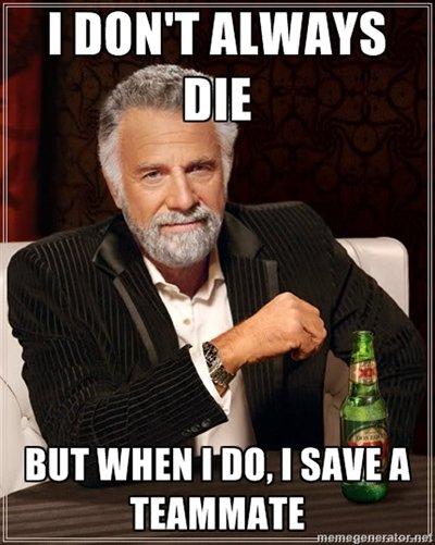 I don't always die.... .