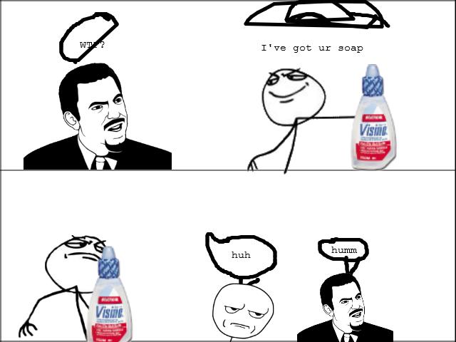 I've Got Ur Soap. .