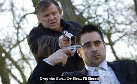 In Bruges. fnuny snece tkean form my fvoauirte mvoie.. drop the gun or the gets it