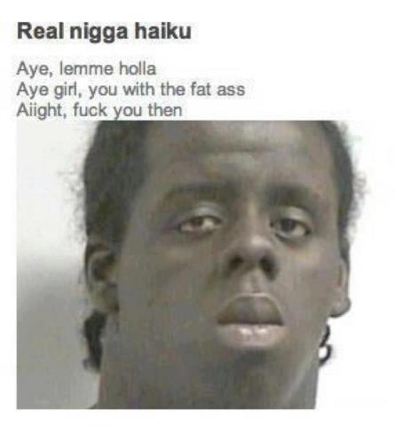"inspirational. . Real nine haiku Aye. lemme we girl. you with the fat .."" gsc,', Night, an than"