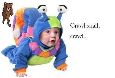 is it a snail? Peado Bear. Is it a snail? is it a baby? he don't care.... Crawl snail, crawl...