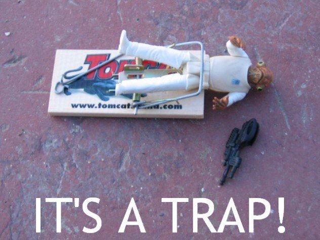 it's a trap!. admiral ackbar says it's a trap.