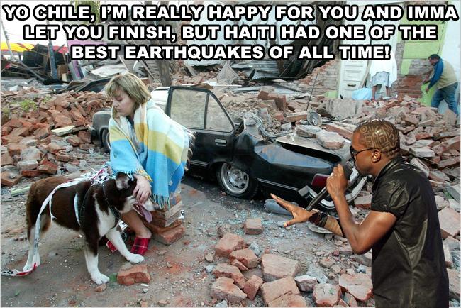 Kanye West on Chile Earthquake. lol what a deuche.. The earthquake was so bad, she shat bricks.