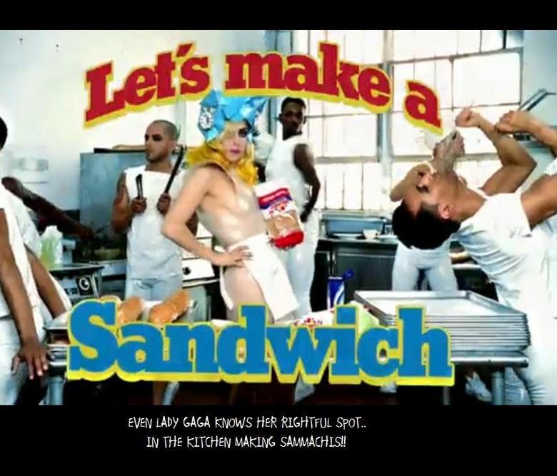 Lady Gaga Makes sammich. Even Lady Gaga knows where she belongs!.