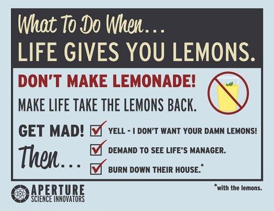 "Lemons. . Wham BI LIFE GIVES YOU LEMONS. DON' T MAKE LEMONADE! (fii) MAKE LIFE TAKE THE [WINS BACK. Then If BEHIND "" an Luna' s . Er was mun THEIR Hausa' qbtg ;"