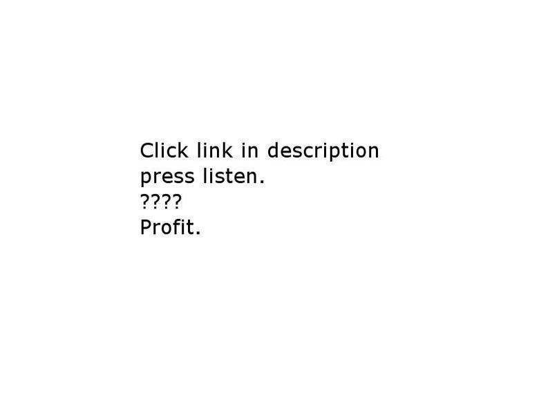 listen. . Click link in description press listen. Profit.. tfw i bet people didn't even click the link.