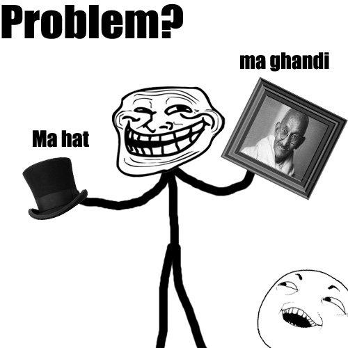 mahatma ghandi. I see what you did there....