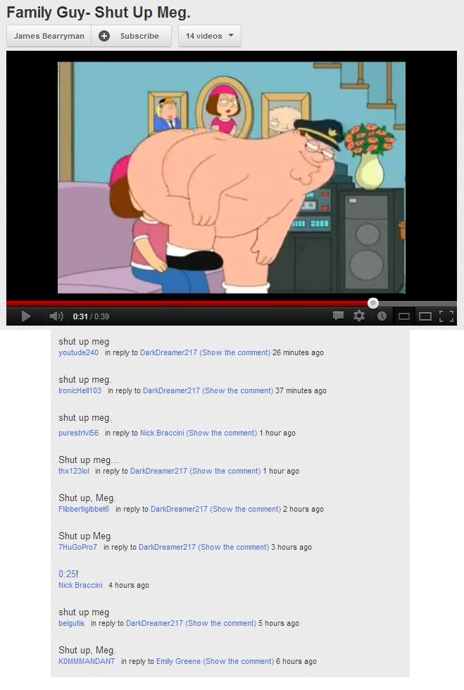 Meg, just shut up. shut up Meg. Family Guy- Shut Up Meg. James Beardyman Subscribe _ shut up meg in reply tn T (Show the comment) 25 minutes we shut up meg. in