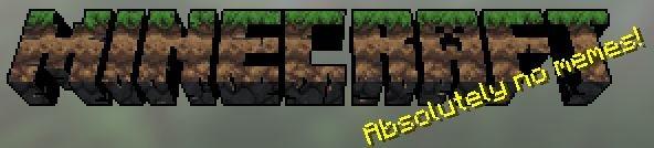 Minecraft -_-. No memes?.. Seems legit.