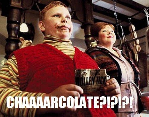 MOAR CHARCOLATE!. fat wonka kid wants charcolate....lol.