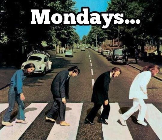 Mondays. Mondays.. Wait... wut