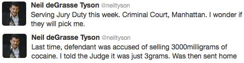 Neil deGrasse Tyson is serving jury duty. . Neil det' iraatz wean J-'.. Serving Jury Duty this week. Criminal Baud. Manhattan. I wander ft they will pick me Nei