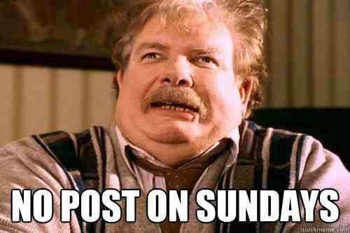 NO POSTS ON SUNDAY. .