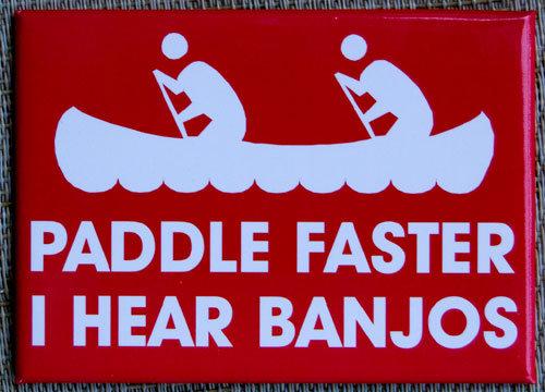 oh dear lord. . PADDLE FASTE R I I HEAR BANJOS