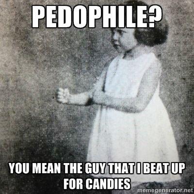 """Pedophile. . VIII! Minn m istill:' intill b"""" up. A spanking? Oh, you mean an ass massage"""