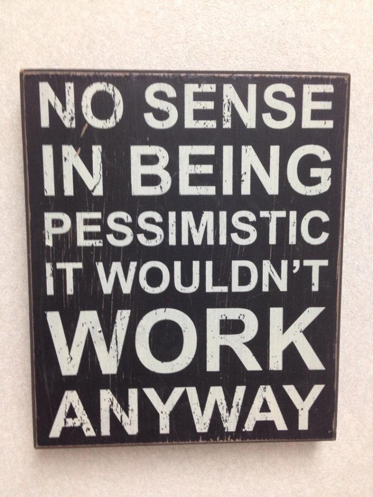 Pessimistic. . til,) BEING PESSIMISTIC. I keep posting the wrong one.