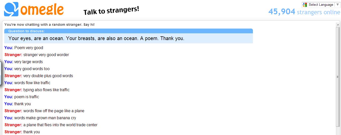 poem. thank. a Select Language I T 4, l. i, lli) omegle Talk 110 strangers? 45, 904 strangers online You' re now chatting with a random stranger. say hi! = Ques