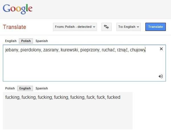 Polish. I can count to potato.. Google Translate From: _ in To: English _ English Polish Spanish jebeno, paedology, , , , ruched, mat, ) Polish English Spanish