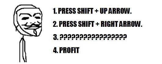 Profit. Enjoy.. >see this post >press shift+down arrow >PROFIT