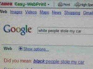 racist?. even google is racist.